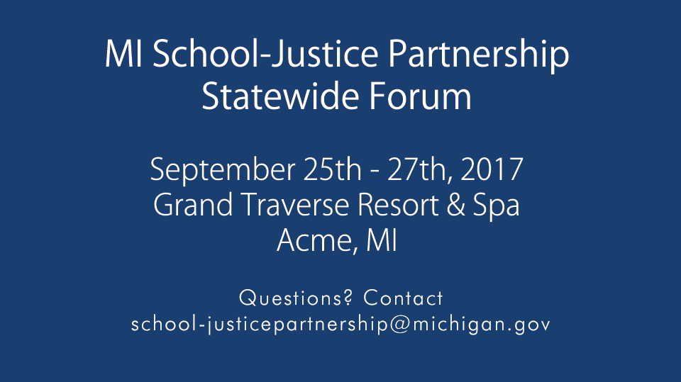 Questions? Contact School-JusticePartnership@michigan.gov